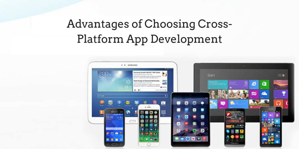 Advantages of Choosing Cross-Platform App Development