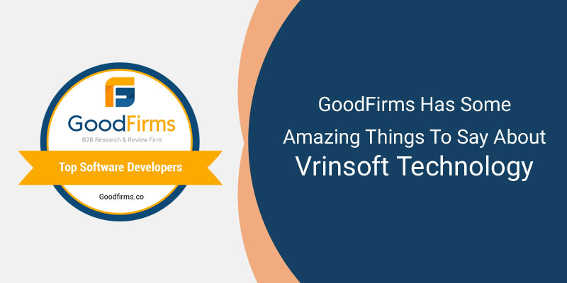 GoodFirms Has Some Amazing Things To Say About Vrinsoft Technology